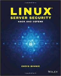 Linux_Server_Security_Hack_and_Defend-Chris Binnie-linux-server-security.com